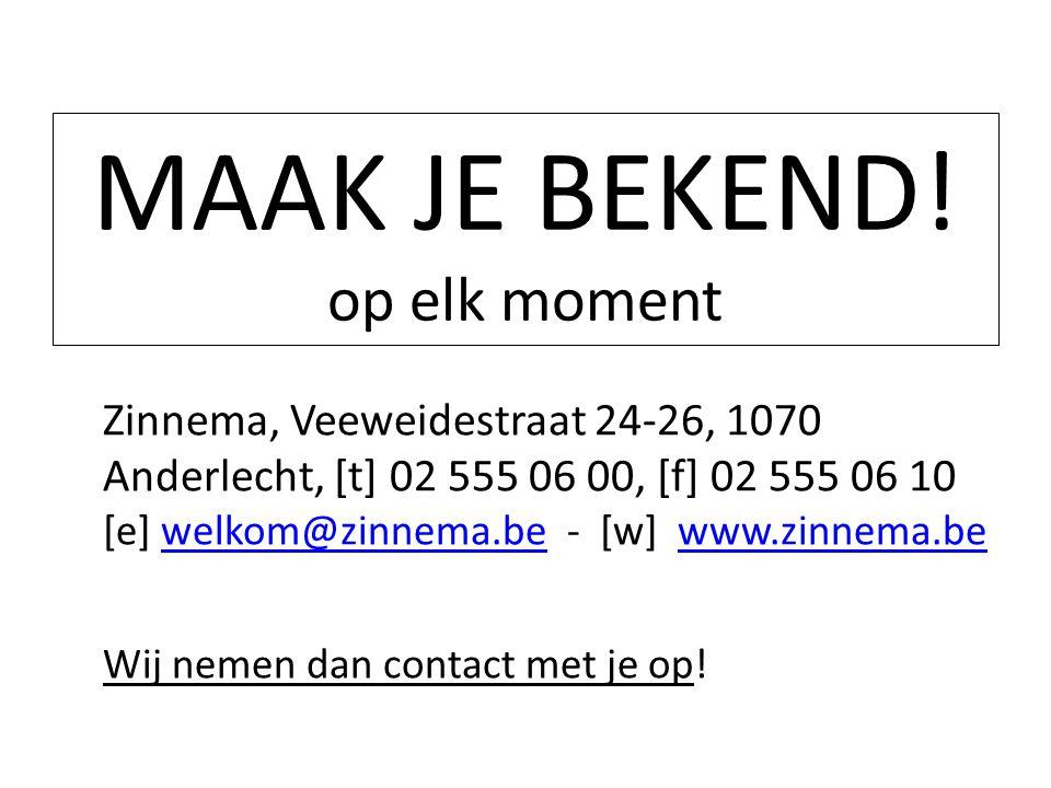MAAK JE BEKEND! op elk moment Zinnema, Veeweidestraat 24-26, 1070 Anderlecht, [t] 02 555 06 00, [f] 02 555 06 10 [e] welkom@zinnema.be - [w] www.zinne