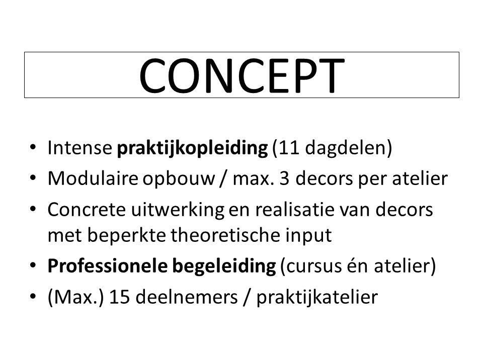 CONCEPT • Intense praktijkopleiding (11 dagdelen) • Modulaire opbouw / max. 3 decors per atelier • Concrete uitwerking en realisatie van decors met be