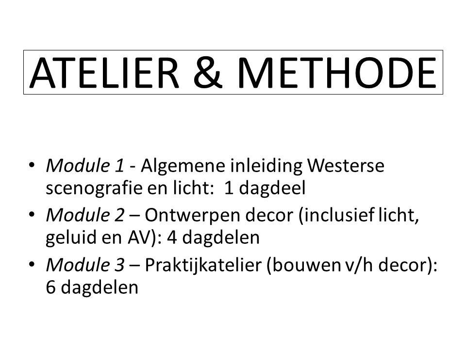ATELIER & METHODE • Module 1 - Algemene inleiding Westerse scenografie en licht: 1 dagdeel • Module 2 – Ontwerpen decor (inclusief licht, geluid en AV