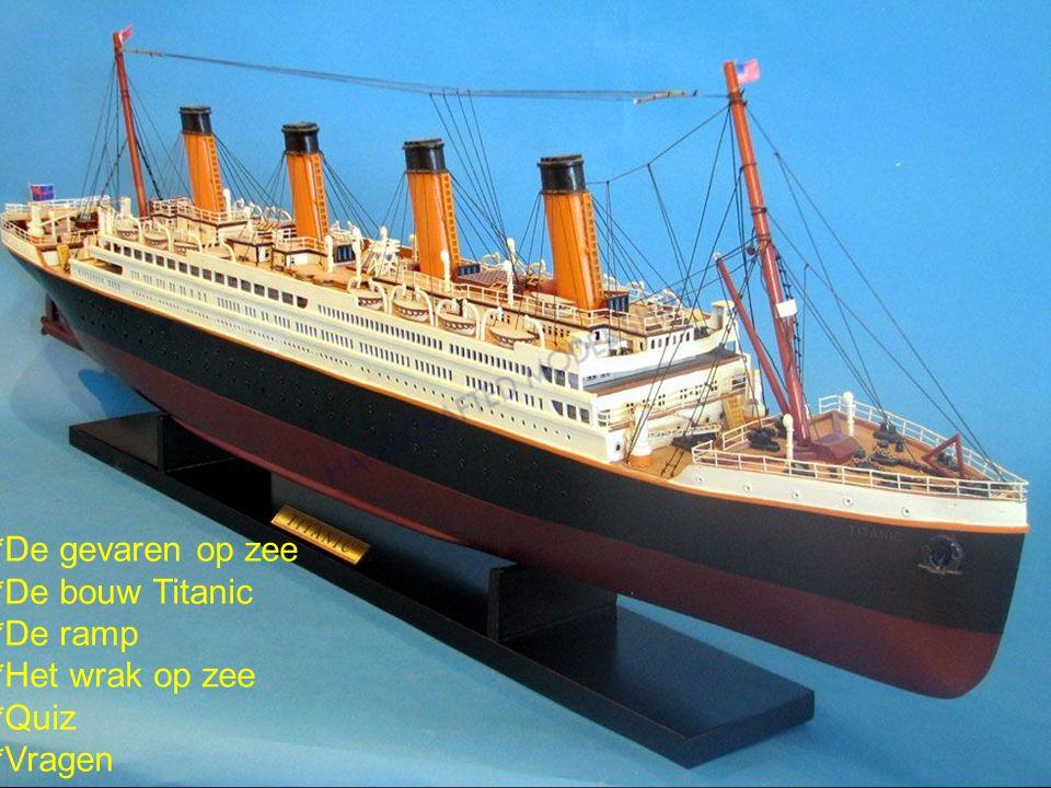 *De gevaren op zee *De bouw Titanic *De ramp *Het wrak op de oceaanbodem *Quiz *Vragen? Hoofdstukken *De gevaren op zee *De bouw Titanic *De ramp *Het