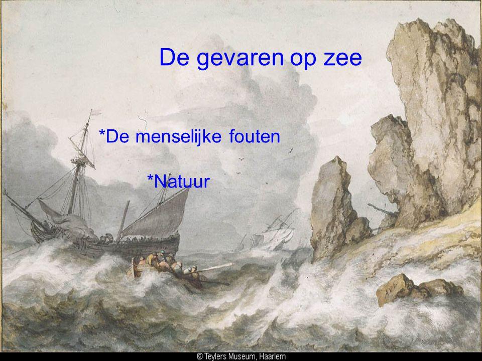 De gevaren op zee *De menselijke fouten *Natuur