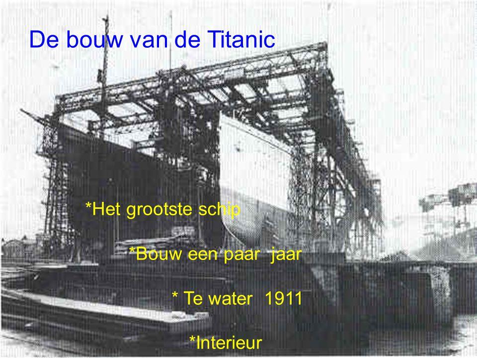 De bouw van de Titanic *Het grootste schip *Bouw een paar jaar * Te water 1911 *Interieur