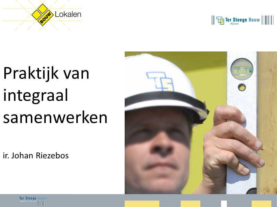 Praktijk van integraal samenwerken ir. Johan Riezebos