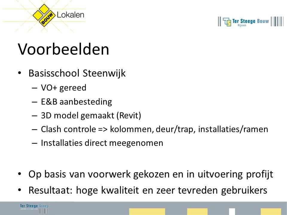 Voorbeelden • Basisschool Steenwijk – VO+ gereed – E&B aanbesteding – 3D model gemaakt (Revit) – Clash controle => kolommen, deur/trap, installaties/ramen – Installaties direct meegenomen • Op basis van voorwerk gekozen en in uitvoering profijt • Resultaat: hoge kwaliteit en zeer tevreden gebruikers