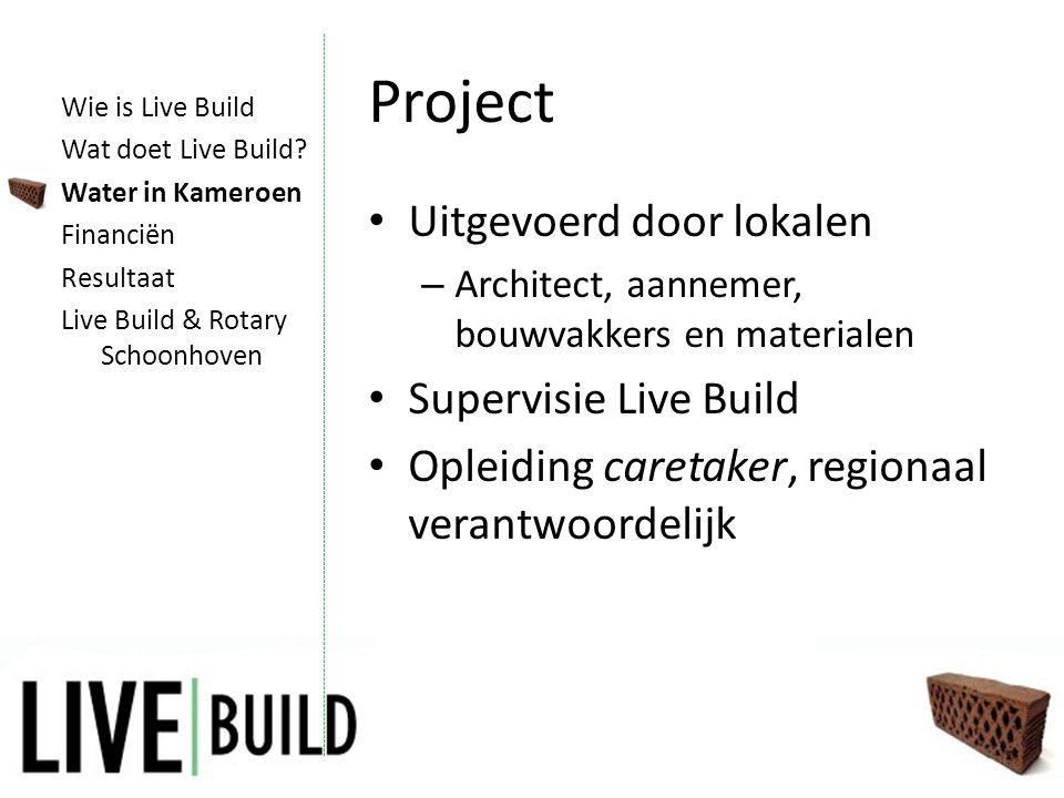 Project • Uitgevoerd door lokalen – Architect, aannemer, bouwvakkers en materialen • Supervisie Live Build • Opleiding caretaker, regionaal verantwoordelijk Wie is Live Build Wat doet Live Build.