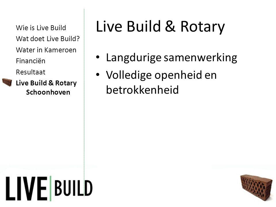 Live Build & Rotary • Langdurige samenwerking • Volledige openheid en betrokkenheid Wie is Live Build Wat doet Live Build.