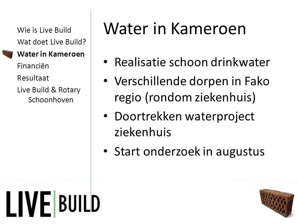 Water in Kameroen • Realisatie schoon drinkwater • Verschillende dorpen in Fako regio (rondom ziekenhuis) • Doortrekken waterproject ziekenhuis • Start onderzoek in augustus Wie is Live Build Wat doet Live Build.