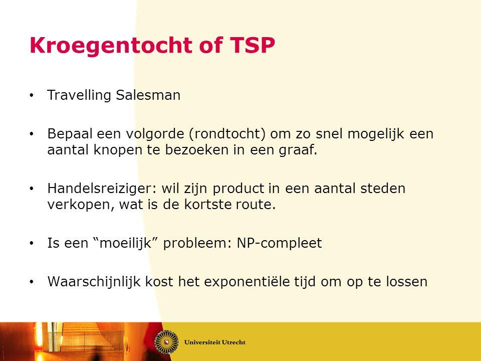 Kroegentocht of TSP • Travelling Salesman • Bepaal een volgorde (rondtocht) om zo snel mogelijk een aantal knopen te bezoeken in een graaf.