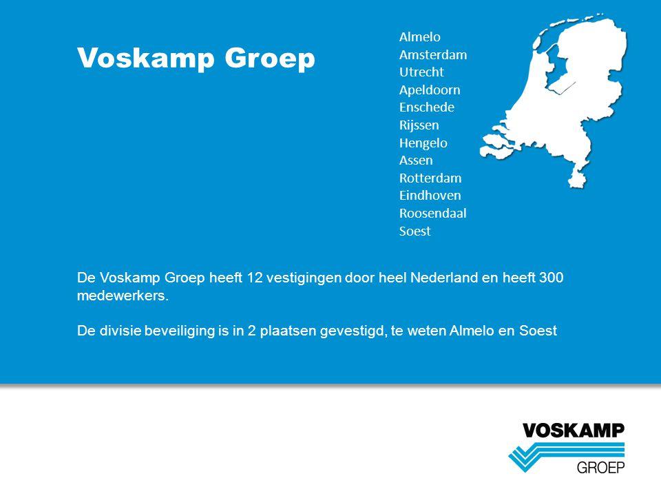 Voskamp Groep De Voskamp Groep heeft 12 vestigingen door heel Nederland en heeft 300 medewerkers. De divisie beveiliging is in 2 plaatsen gevestigd, t