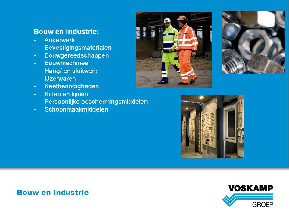 Bouw en Industrie Bouw en industrie: -Ankerwerk -Bevestigingsmaterialen -Bouwgereedschappen -Bouwmachines -Hang/ en sluitwerk -IJzerwaren -Keetbenodig