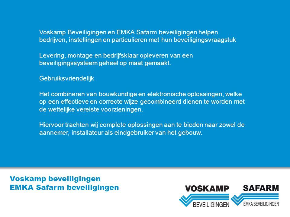 Voskamp beveiligingen EMKA Safarm beveiligingen Voskamp Beveiligingen en EMKA Safarm beveiligingen helpen bedrijven, instellingen en particulieren met