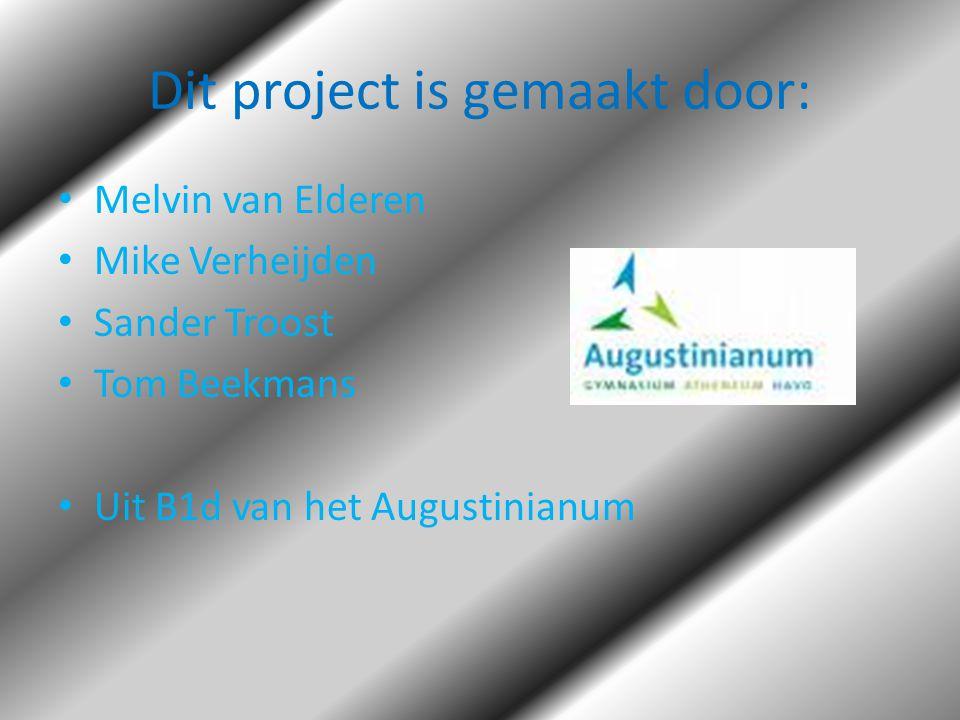 Dit project is gemaakt door: • Melvin van Elderen • Mike Verheijden • Sander Troost • Tom Beekmans • Uit B1d van het Augustinianum