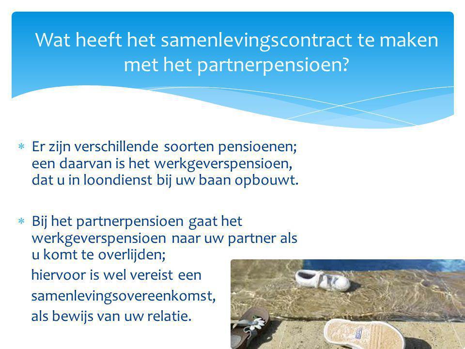 Wat heeft het samenlevingscontract te maken met het partnerpensioen?  Er zijn verschillende soorten pensioenen; een daarvan is het werkgeverspensioen