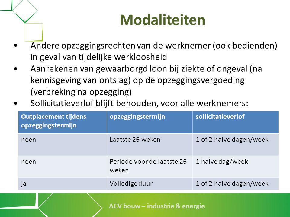 ACV bouw – industrie & energie Modaliteiten •Andere opzeggingsrechten van de werknemer (ook bedienden) in geval van tijdelijke werkloosheid •Aanrekene