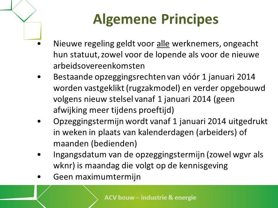 ACV bouw – industrie & energie Vereenvoudiging • Oude ontslagregeling steunde op 5 criteria: - statuut: arbeider of bediende -anciënniteit -aanwervingsdatum (< 01/01/2012) -loon (bedienden) -leeftijd (Claeys) •Vanaf nu nog slechts 1 criterium: anciënniteit •Geleidelijke opbouw opzegtermijn, gelijk voor A -B: - iedereen start op 2 weken (zelfs na 1 dag anciënniteit) -eerste 6 maanden → opbouw per kwartaal (2 weken/kw) -vanaf 9 e maand → opbouw per kwartaal (1 week/kw) -vanaf 4 e jaar → opbouw per jaar (3 weken/jaar) -vanaf 20 e jaar → kleinere opbouw per jaar (1 week/jaar) • Opbouw opzegrechten op kruissnelheid: 3 weken per dienstjaar (tot 20ste dienstjaar, dan 1 week per jaar)