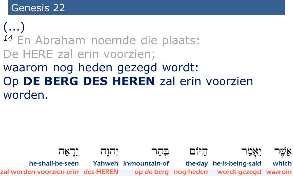 10 Genesis 22 (...) 14 En Abraham noemde die plaats: De HERE zal erin voorzien; waarom nog heden gezegd wordt: Op DE BERG DES HEREN zal erin voorzien