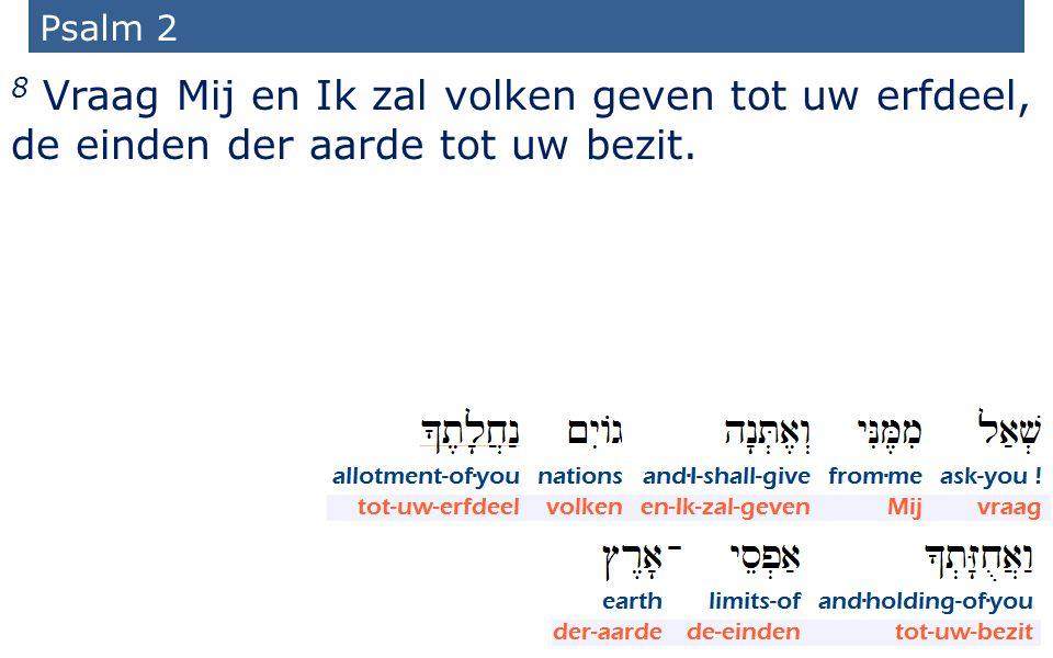 25 Psalm 2 8 Vraag Mij en Ik zal volken geven tot uw erfdeel, de einden der aarde tot uw bezit.