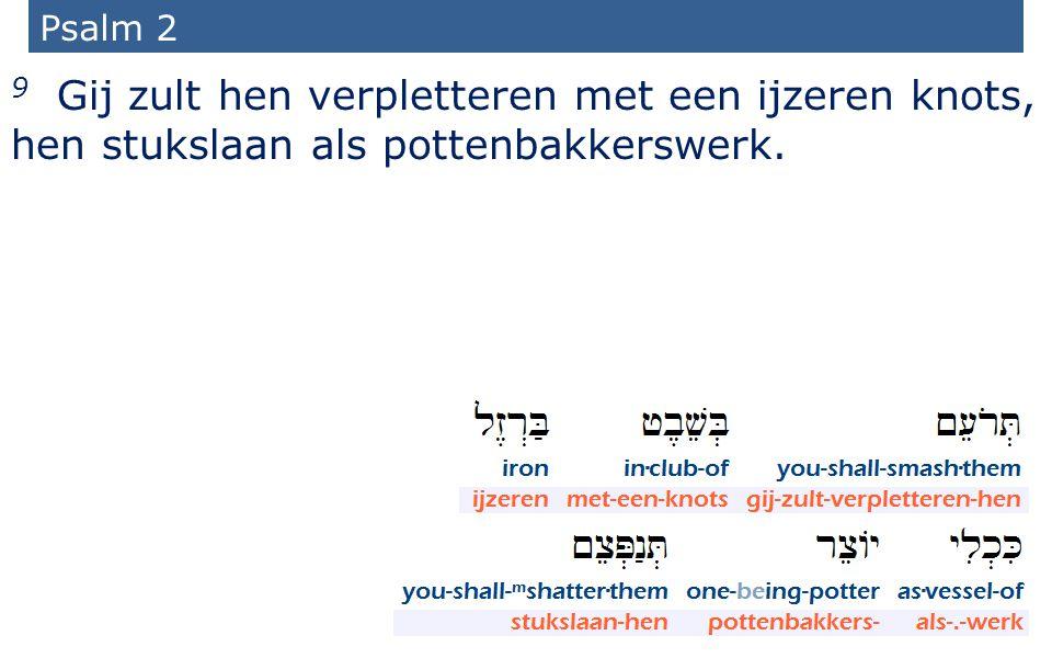 26 Psalm 2 9 Gij zult hen verpletteren met een ijzeren knots, hen stukslaan als pottenbakkerswerk.