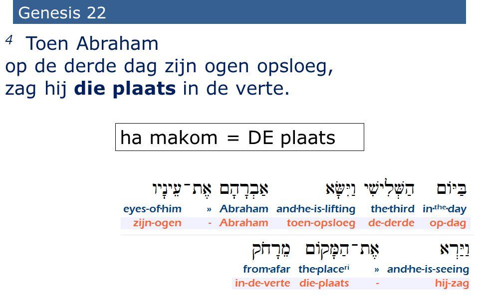 7 Genesis 22 4 Toen Abraham op de derde dag zijn ogen opsloeg, zag hij die plaats in de verte. ha makom = DE plaats