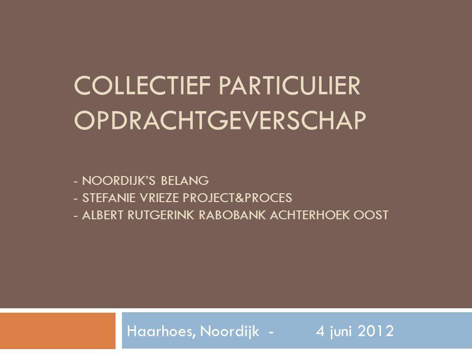 COLLECTIEF PARTICULIER OPDRACHTGEVERSCHAP - NOORDIJK'S BELANG - STEFANIE VRIEZE PROJECT&PROCES - ALBERT RUTGERINK RABOBANK ACHTERHOEK OOST Haarhoes, Noordijk-4 juni 2012