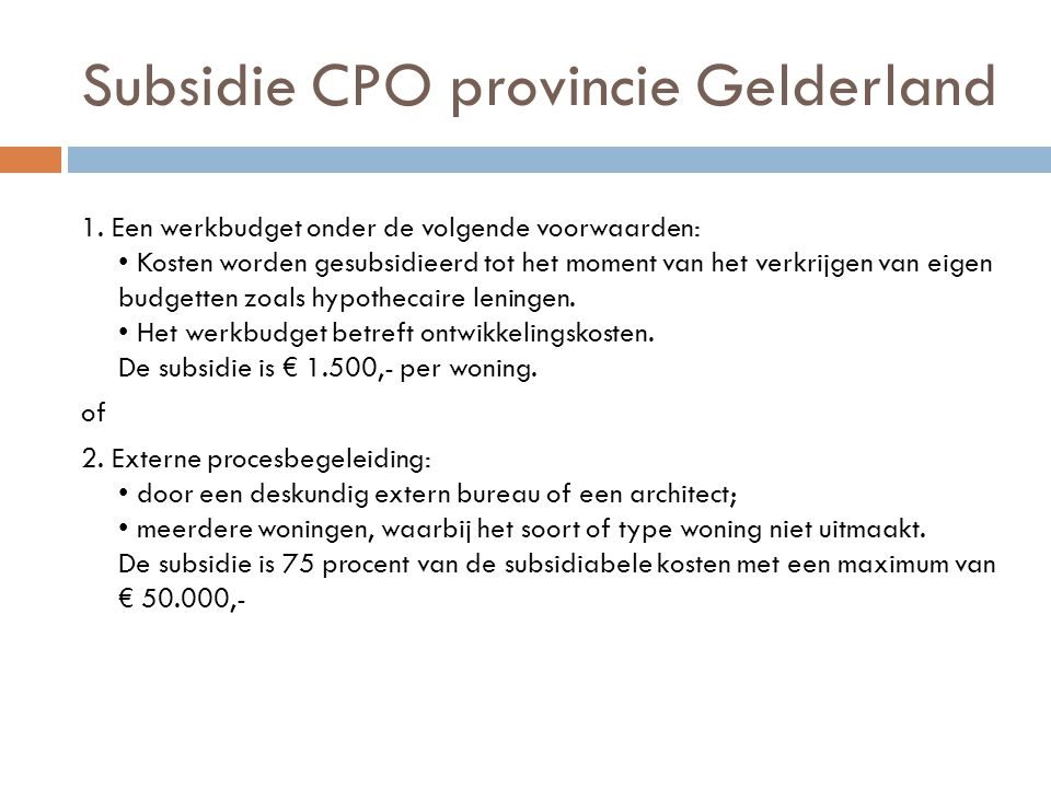 Subsidie CPO provincie Gelderland 1. Een werkbudget onder de volgende voorwaarden: • Kosten worden gesubsidieerd tot het moment van het verkrijgen van