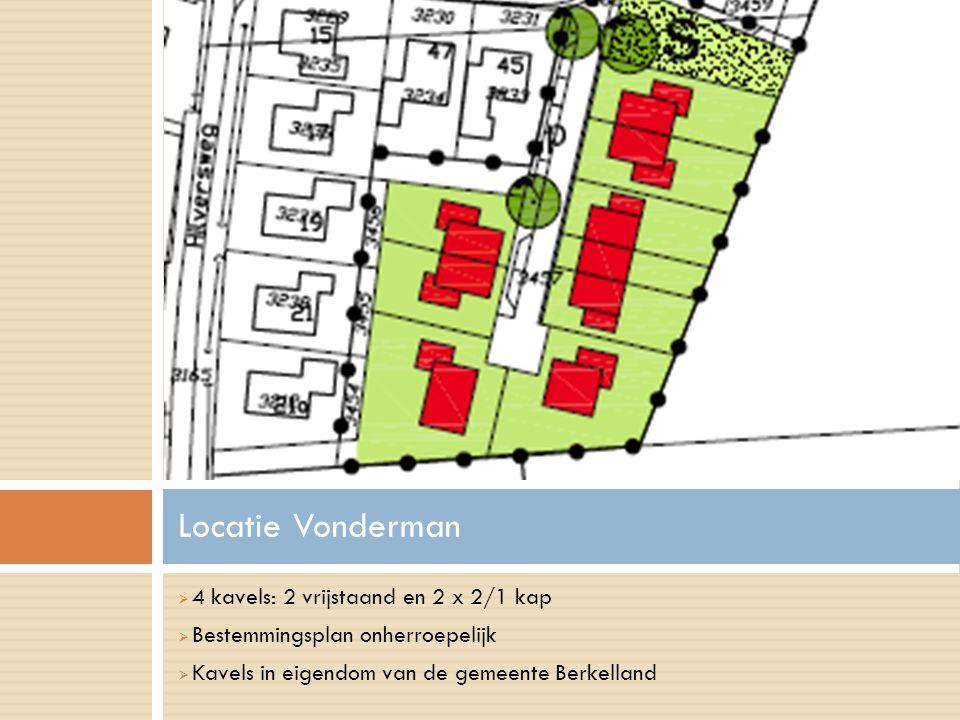  4 kavels: 2 vrijstaand en 2 x 2/1 kap  Bestemmingsplan onherroepelijk  Kavels in eigendom van de gemeente Berkelland Locatie Vonderman