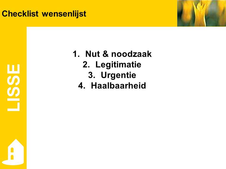 en LISSE Checklist wensenlijst 1.Nut & noodzaak 2.Legitimatie 3.Urgentie 4.Haalbaarheid