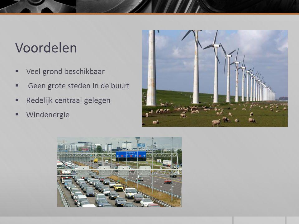 Voordelen  Veel grond beschikbaar  Geen grote steden in de buurt  Redelijk centraal gelegen  Windenergie