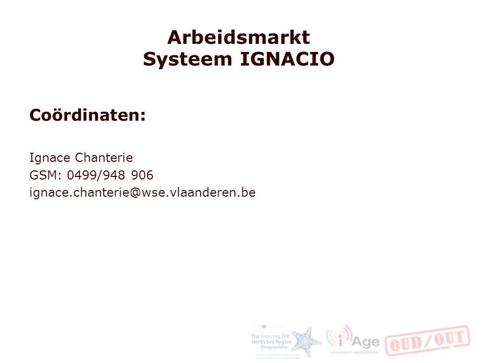Arbeidsmarkt Systeem IGNACIO Coördinaten: Ignace Chanterie GSM: 0499/948 906 ignace.chanterie@wse.vlaanderen.be