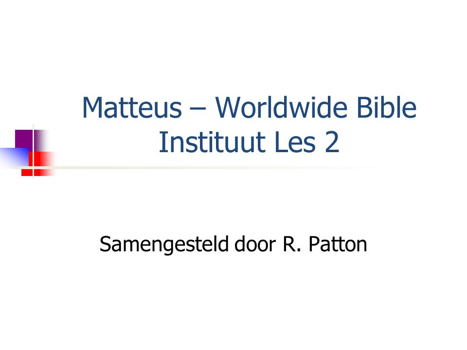 Matteus – Worldwide Bible Instituut Les 2 Samengesteld door R. Patton