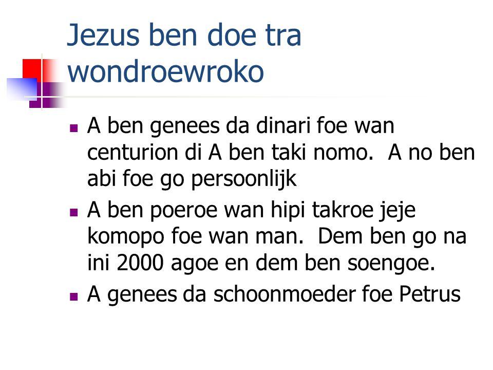 Jezus ben doe tra wondroewroko  A ben genees da dinari foe wan centurion di A ben taki nomo.