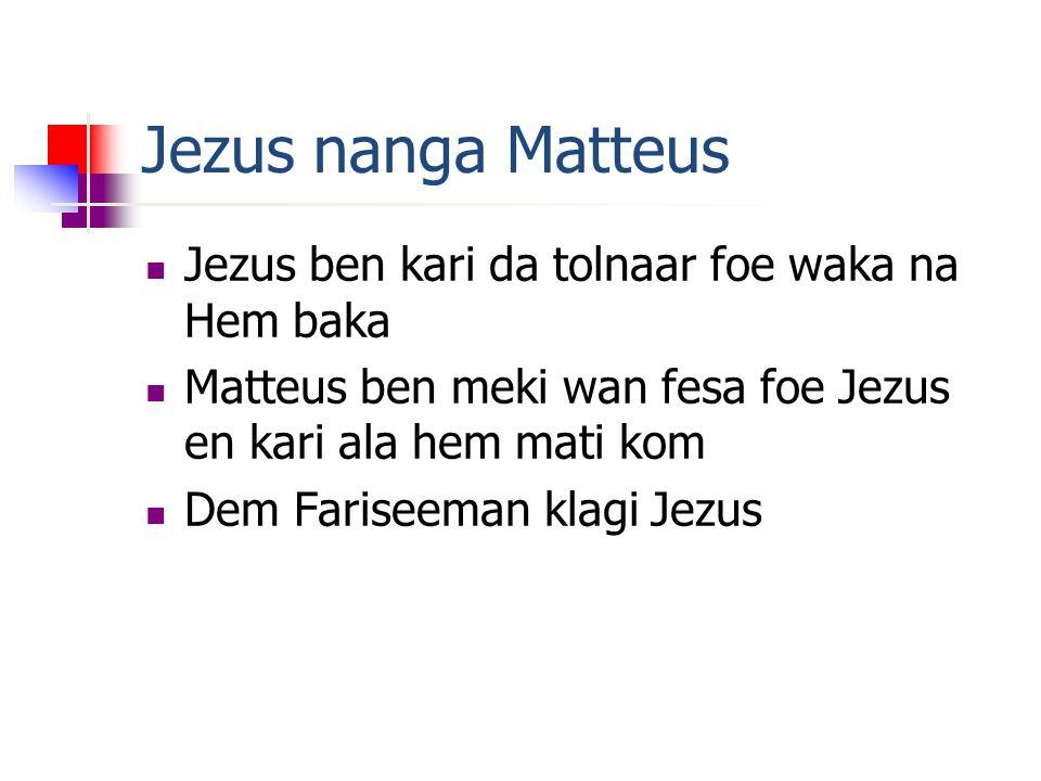 Jezus nanga Matteus  Jezus ben kari da tolnaar foe waka na Hem baka  Matteus ben meki wan fesa foe Jezus en kari ala hem mati kom  Dem Fariseeman klagi Jezus