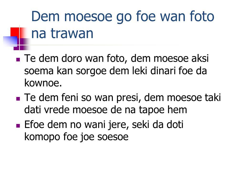 Dem moesoe go foe wan foto na trawan  Te dem doro wan foto, dem moesoe aksi soema kan sorgoe dem leki dinari foe da kownoe.