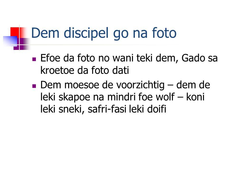 Dem discipel go na foto  Efoe da foto no wani teki dem, Gado sa kroetoe da foto dati  Dem moesoe de voorzichtig – dem de leki skapoe na mindri foe wolf – koni leki sneki, safri-fasi leki doifi