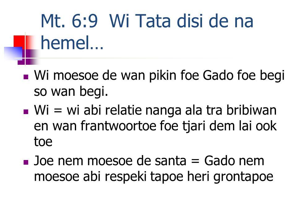 Mt. 6:9 Wi Tata disi de na hemel…  Wi moesoe de wan pikin foe Gado foe begi so wan begi.