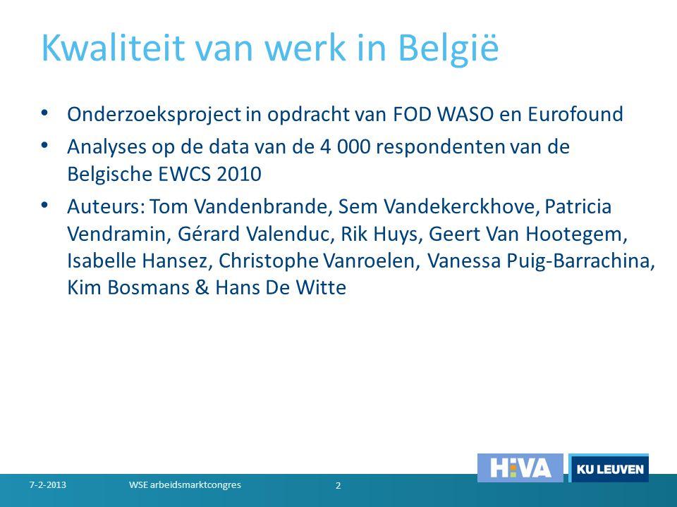 Kwaliteit van werk in België • Inleiding • 1: Kwaliteit van het werk in België • 2: Oudere werknemers en duurzame banen • 3: De impact van het werk op de gezondheid • 4: Herstructureringen zijn gebaat met actieve banen • 5: Precair werk voor kwetsbare werknemers • Conclusies 7-2-2013 3 WSE arbeidsmarktcongres