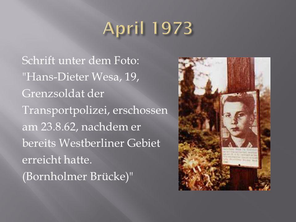 Schrift unter dem Foto: Hans-Dieter Wesa, 19, Grenzsoldat der Transportpolizei, erschossen am 23.8.62, nachdem er bereits Westberliner Gebiet erreicht hatte.