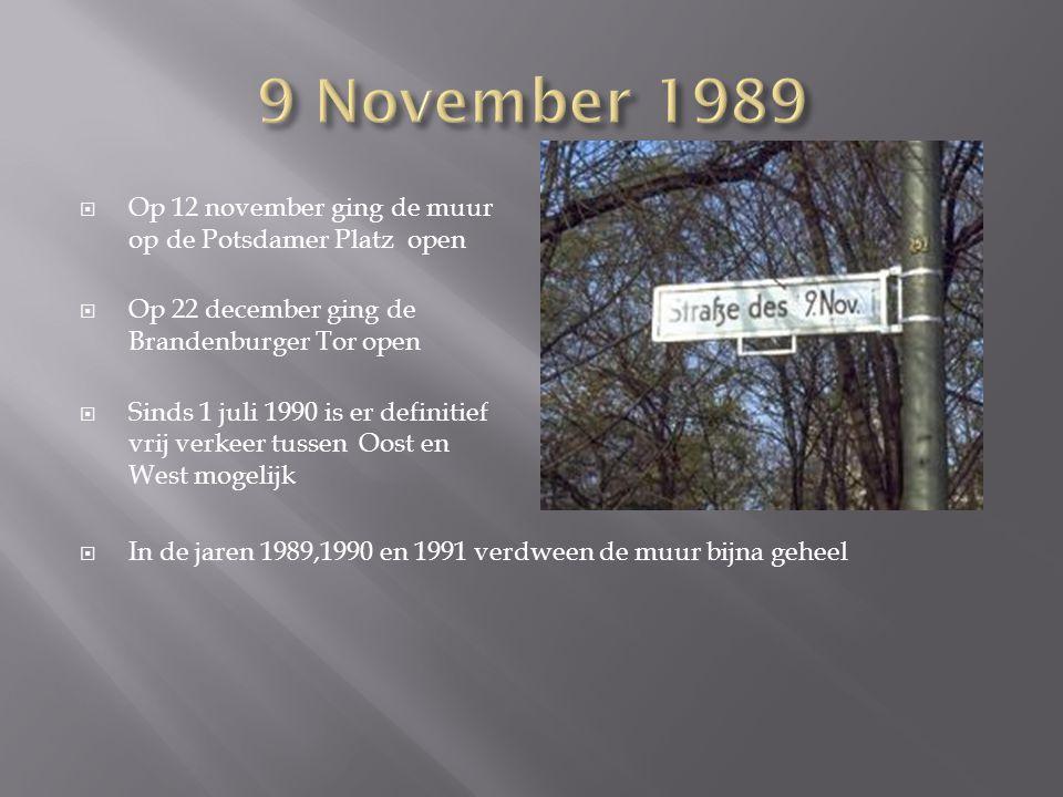  Op 12 november ging de muur op de Potsdamer Platz open  Op 22 december ging de Brandenburger Tor open  Sinds 1 juli 1990 is er definitief vrij verkeer tussen Oost en West mogelijk  In de jaren 1989,1990 en 1991 verdween de muur bijna geheel