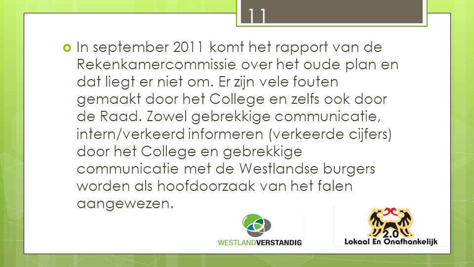  In september 2011 komt het rapport van de Rekenkamercommissie over het oude plan en dat liegt er niet om.