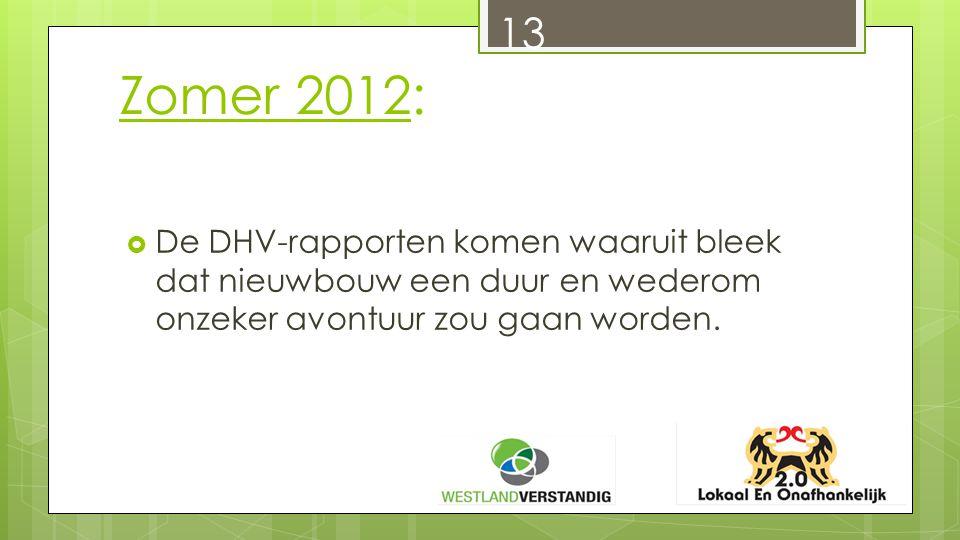 13 Zomer 2012:  De DHV-rapporten komen waaruit bleek dat nieuwbouw een duur en wederom onzeker avontuur zou gaan worden.