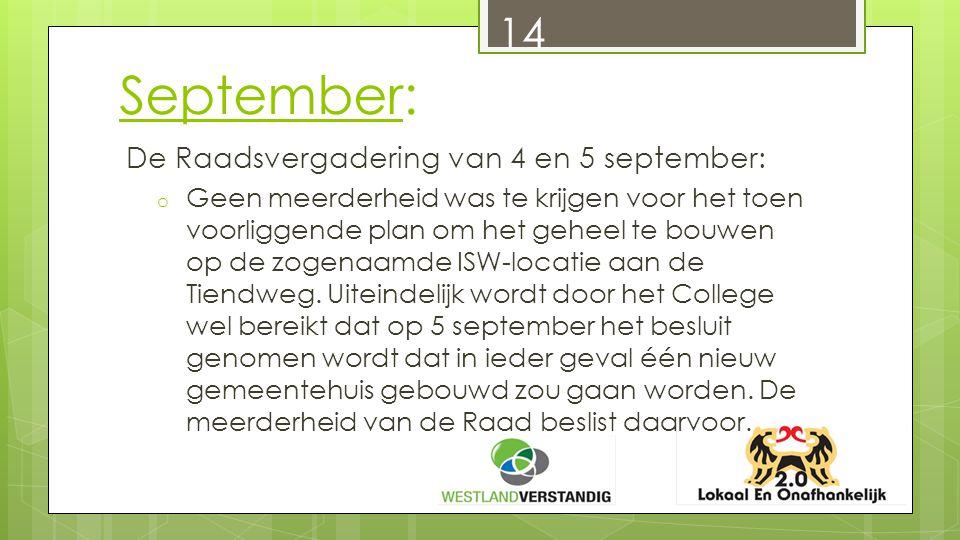 14 September: De Raadsvergadering van 4 en 5 september: o Geen meerderheid was te krijgen voor het toen voorliggende plan om het geheel te bouwen op de zogenaamde ISW-locatie aan de Tiendweg.