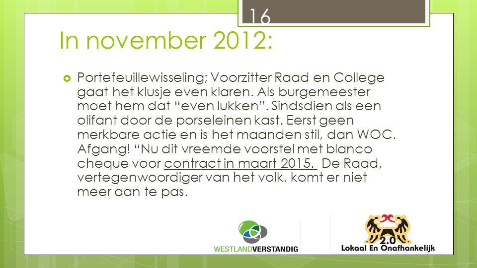In november 2012:  Portefeuillewisseling; Voorzitter Raad en College gaat het klusje even klaren.