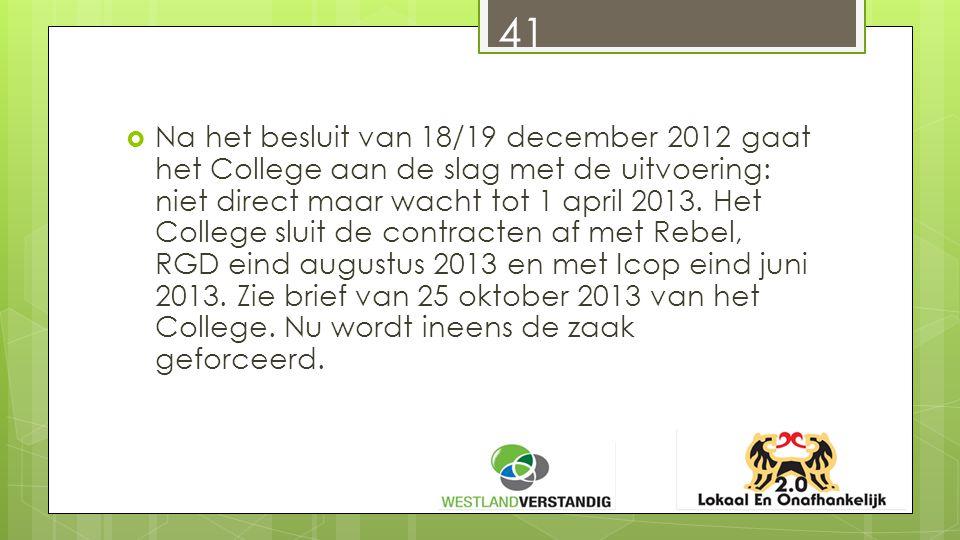  Na het besluit van 18/19 december 2012 gaat het College aan de slag met de uitvoering: niet direct maar wacht tot 1 april 2013.
