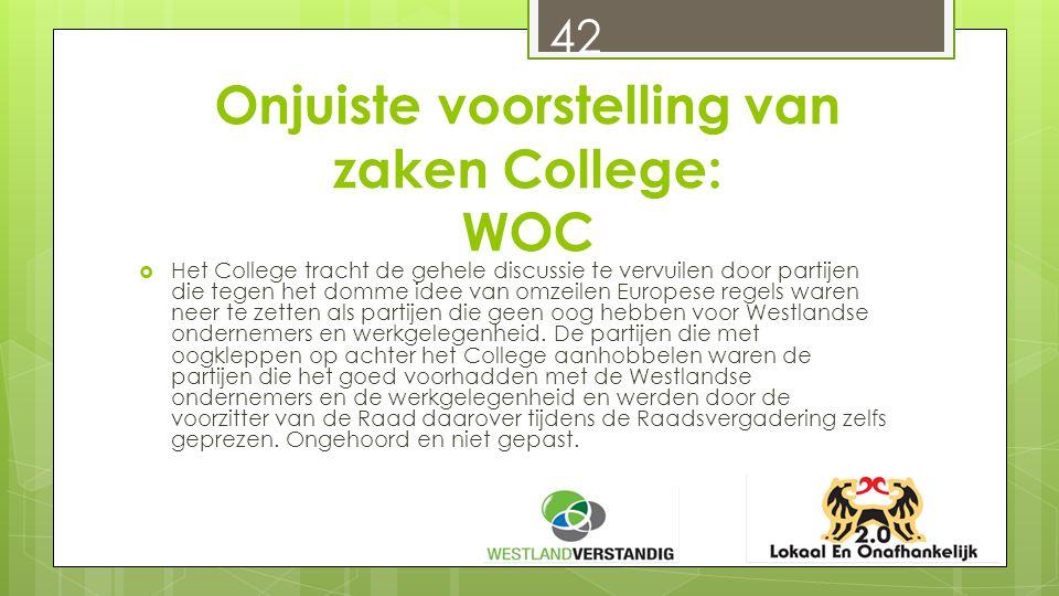 Onjuiste voorstelling van zaken College: WOC  Het College tracht de gehele discussie te vervuilen door partijen die tegen het domme idee van omzeilen Europese regels waren neer te zetten als partijen die geen oog hebben voor Westlandse ondernemers en werkgelegenheid.