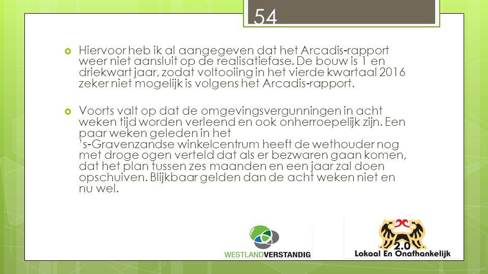 54  Hiervoor heb ik al aangegeven dat het Arcadis-rapport weer niet aansluit op de realisatiefase.