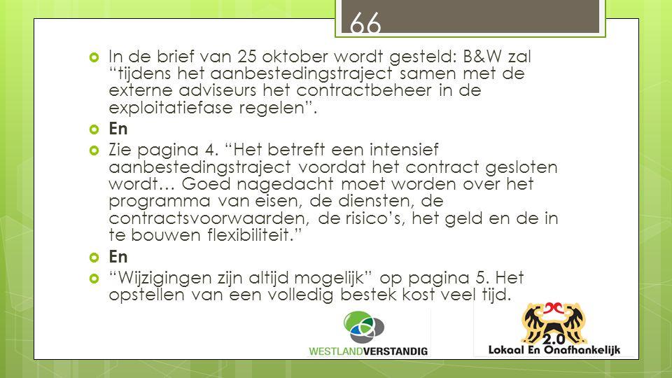 66  In de brief van 25 oktober wordt gesteld: B&W zal tijdens het aanbestedingstraject samen met de externe adviseurs het contractbeheer in de exploitatiefase regelen .
