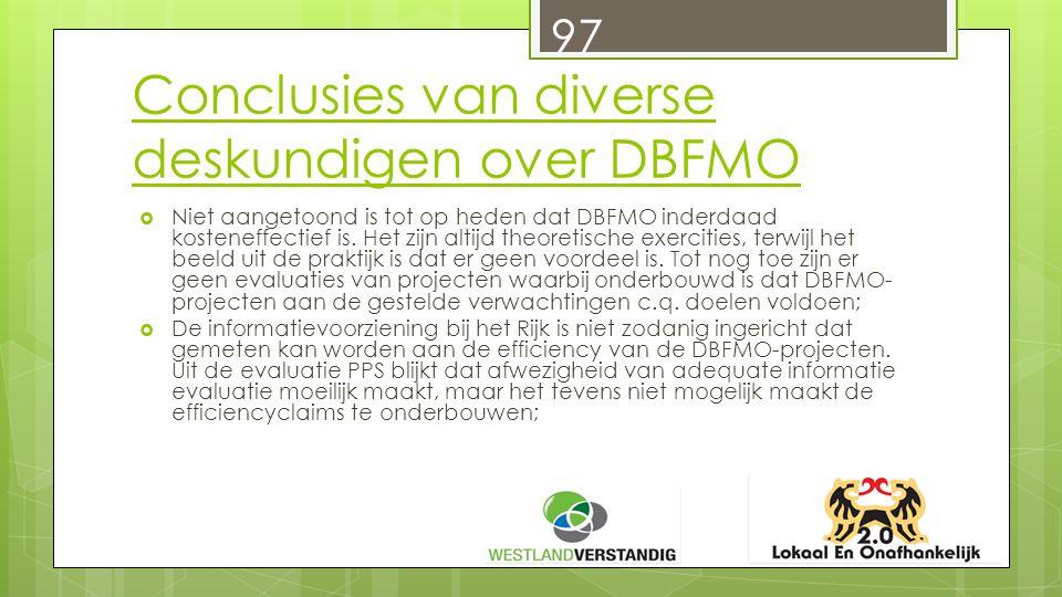Conclusies van diverse deskundigen over DBFMO  Niet aangetoond is tot op heden dat DBFMO inderdaad kosteneffectief is.