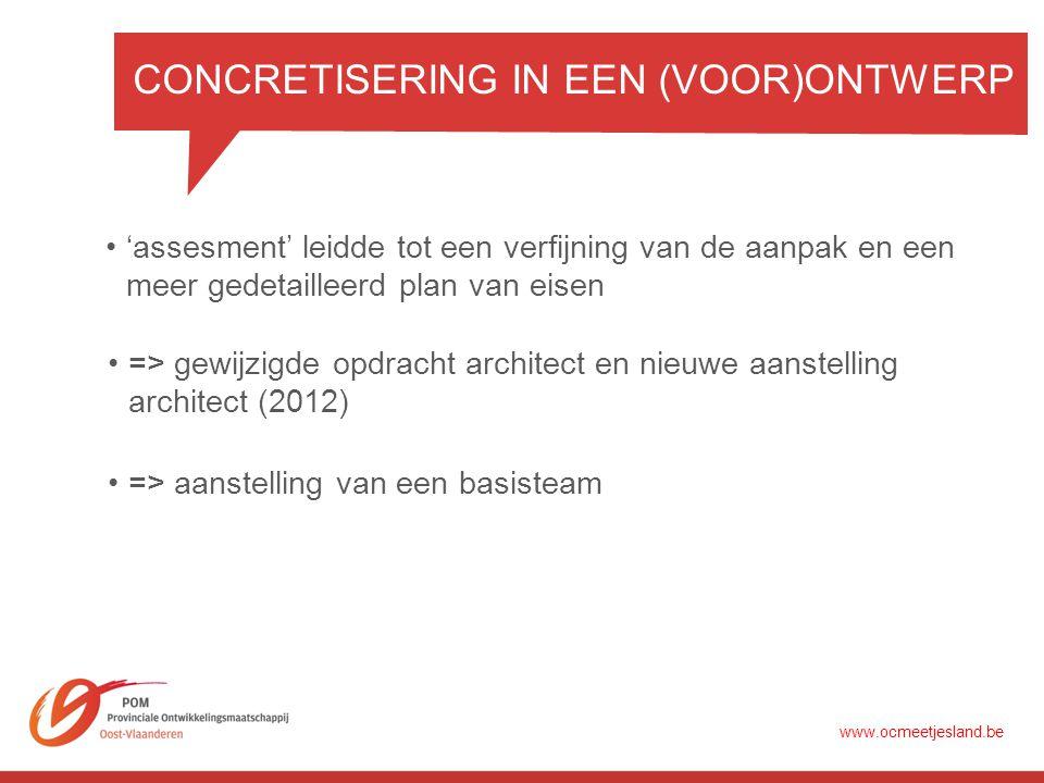 CONCRETISERING IN EEN (VOOR)ONTWERP •'assesment' leidde tot een verfijning van de aanpak en een meer gedetailleerd plan van eisen •=> gewijzigde opdracht architect en nieuwe aanstelling architect (2012) •=> aanstelling van een basisteam www.ocmeetjesland.be