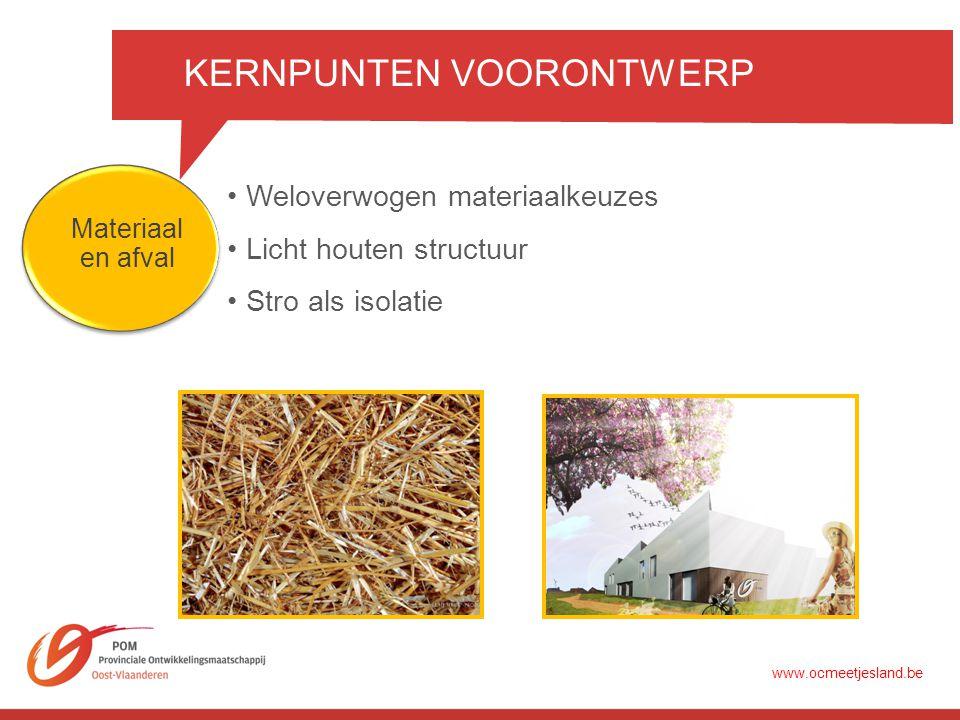 KERNPUNTEN VOORONTWERP •Weloverwogen materiaalkeuzes •Licht houten structuur Materiaal en afval •Stro als isolatie www.ocmeetjesland.be