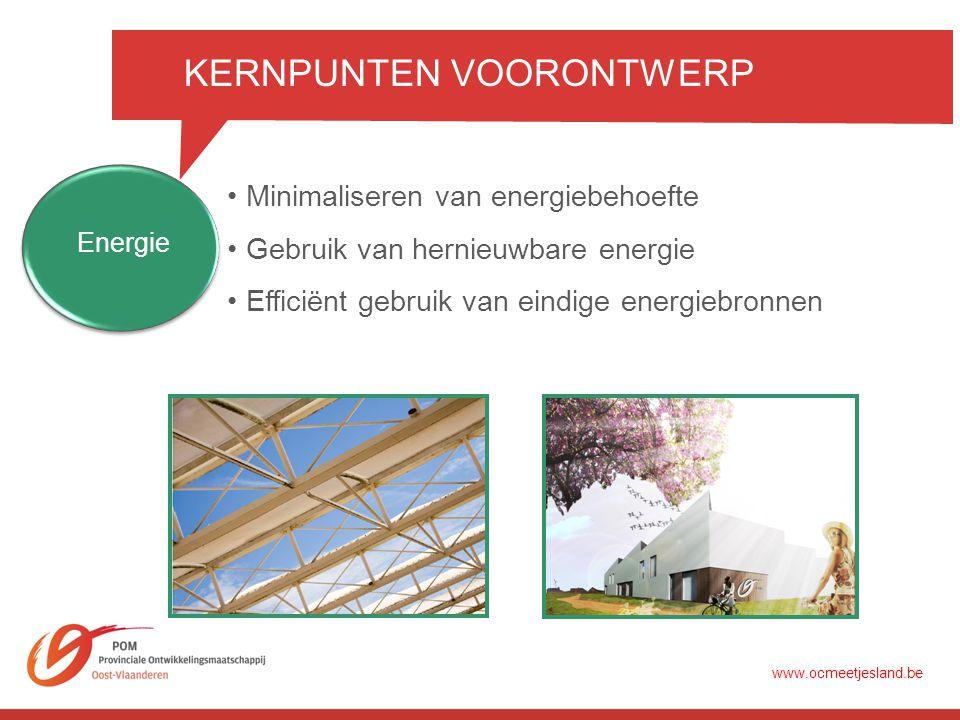 KERNPUNTEN VOORONTWERP •Minimaliseren van energiebehoefte •Gebruik van hernieuwbare energie Energie •Efficiënt gebruik van eindige energiebronnen www.ocmeetjesland.be